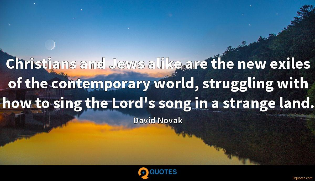 Christians and Jews alike are the new exiles of the contemporary world, struggling with how to sing the Lord's song in a strange land.