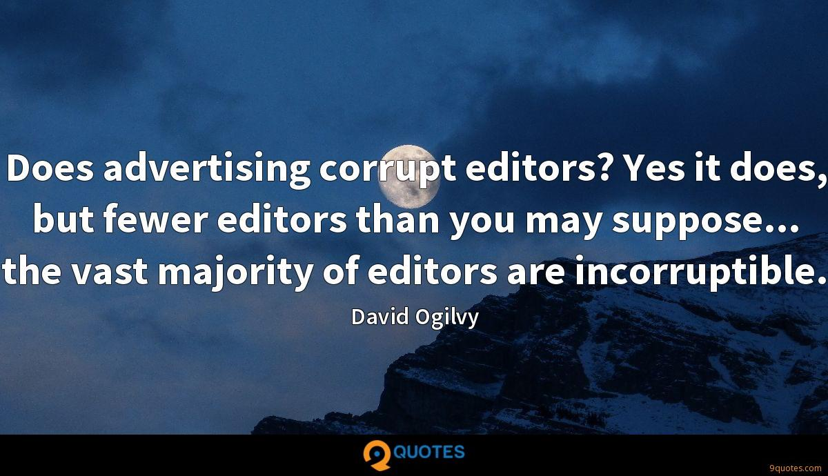 Does advertising corrupt editors? Yes it does, but fewer editors than you may suppose... the vast majority of editors are incorruptible.