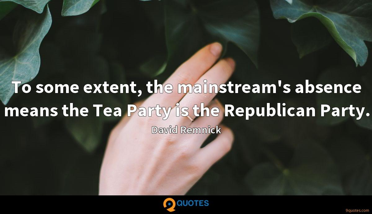 To some extent, the mainstream's absence means the Tea Party is the Republican Party.