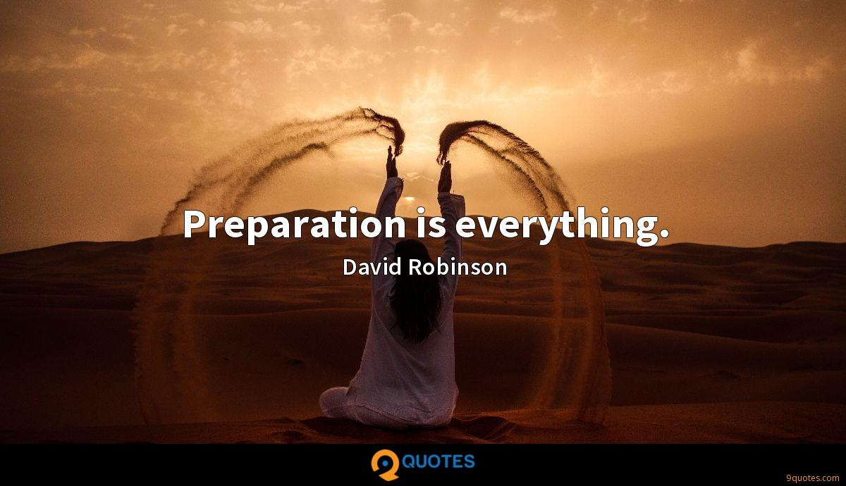 Preparation is everything.