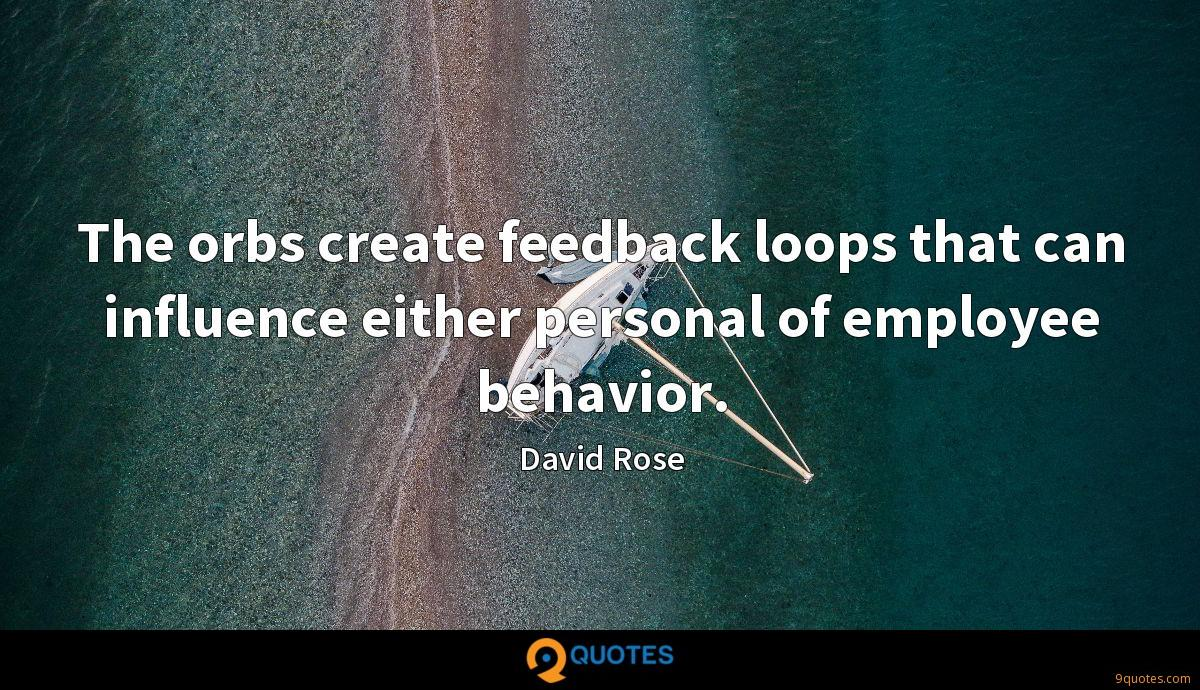 The orbs create feedback loops that can influence either personal of employee behavior.