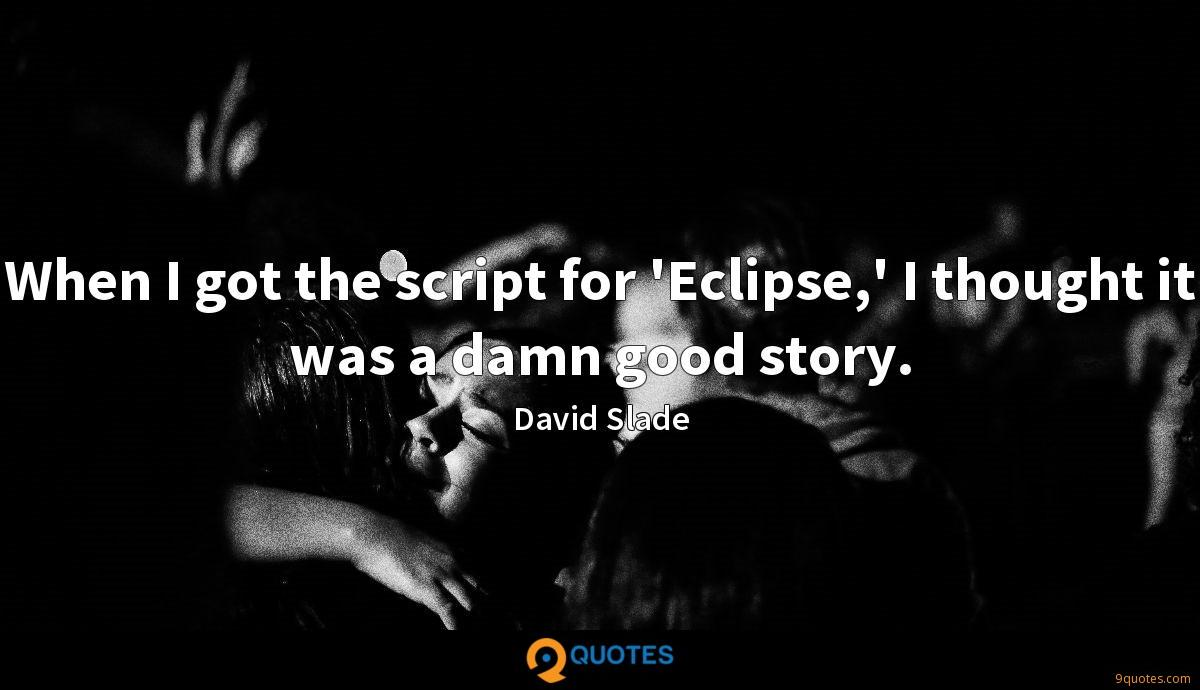 When I got the script for 'Eclipse,' I thought it was a damn good story.