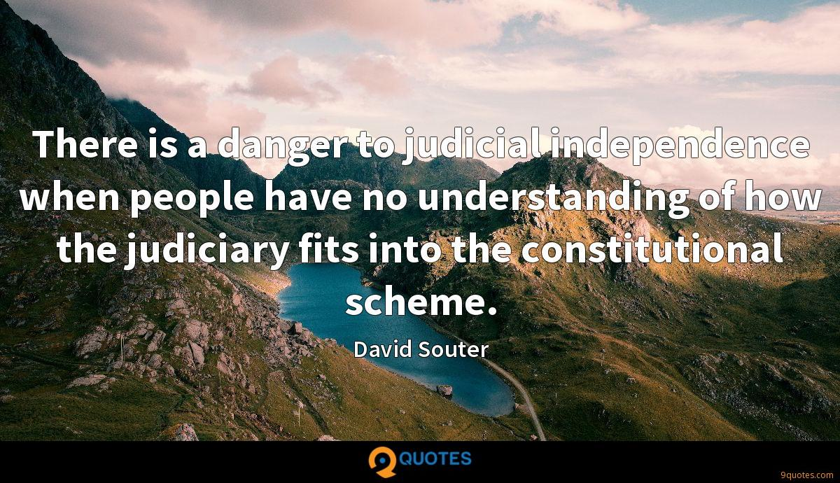 There is a danger to judicial independence when people have no understanding of how the judiciary fits into the constitutional scheme.