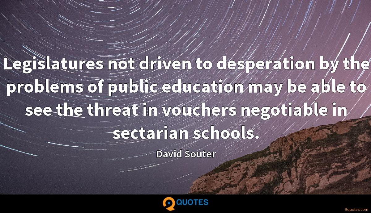 Legislatures not driven to desperation by the problems of public education may be able to see the threat in vouchers negotiable in sectarian schools.