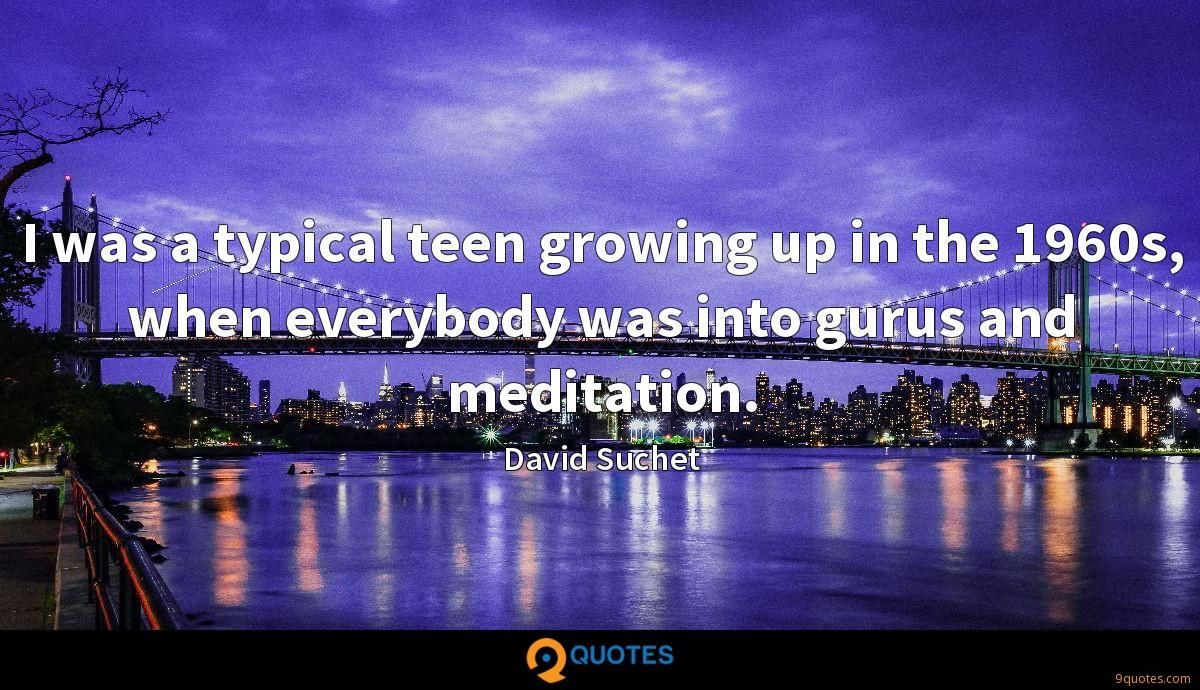 I was a typical teen growing up in the 1960s, when everybody was into gurus and meditation.