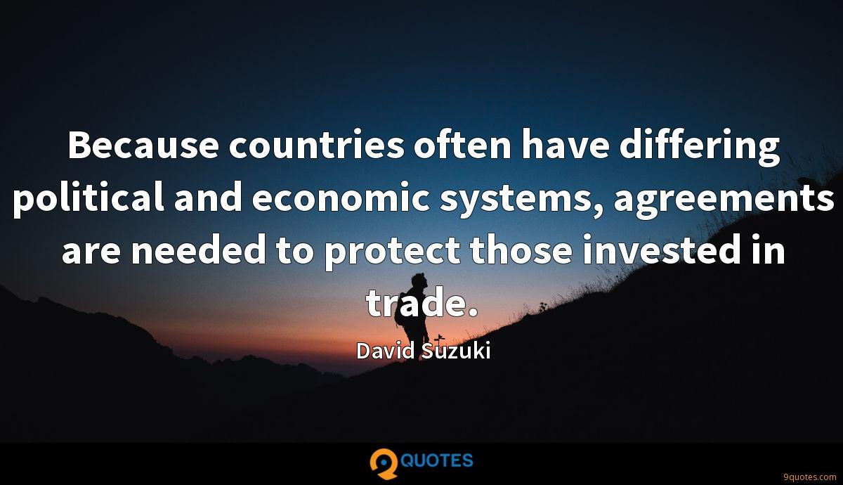 Because countries often have differing political and economic systems, agreements are needed to protect those invested in trade.