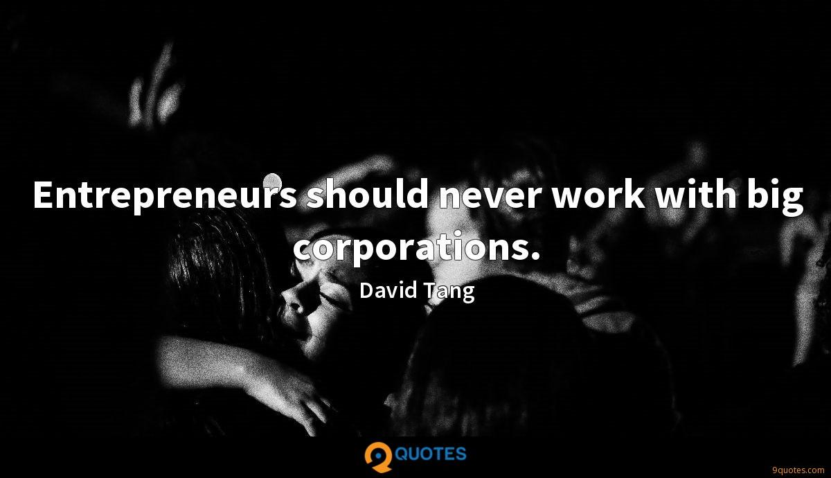 Entrepreneurs should never work with big corporations.