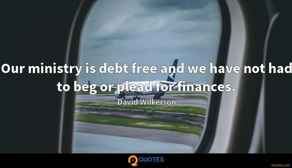 Our ministry is debt free and we have not had to beg or plead for finances.