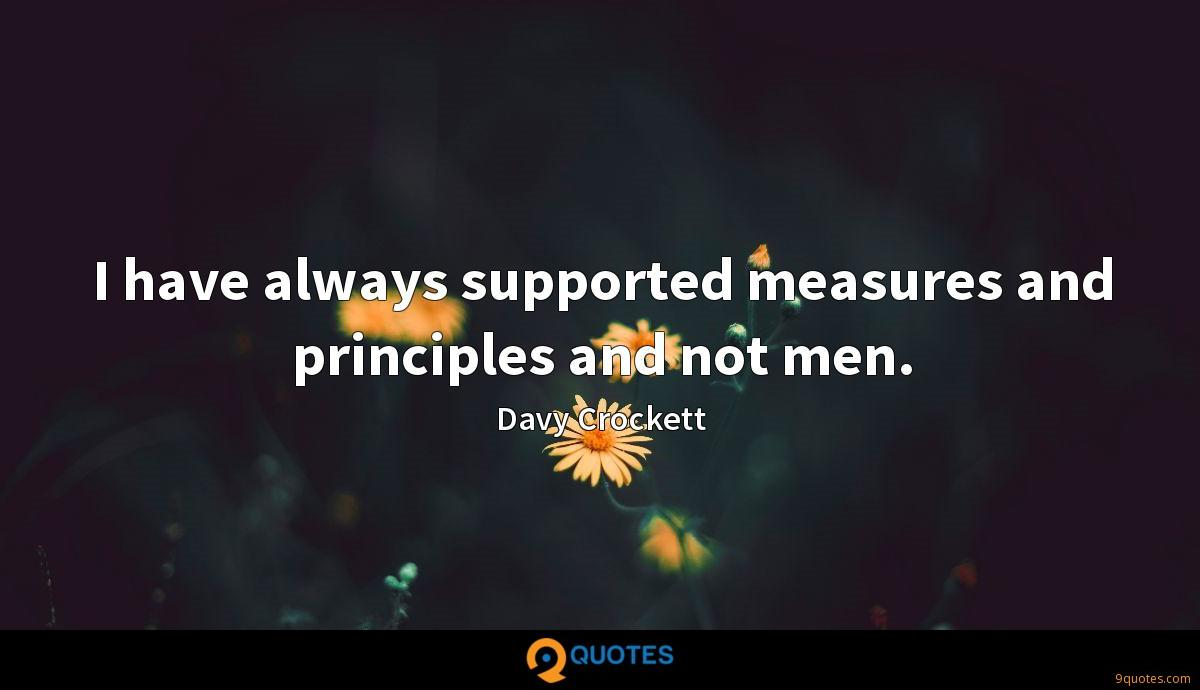I have always supported measures and principles and not men.