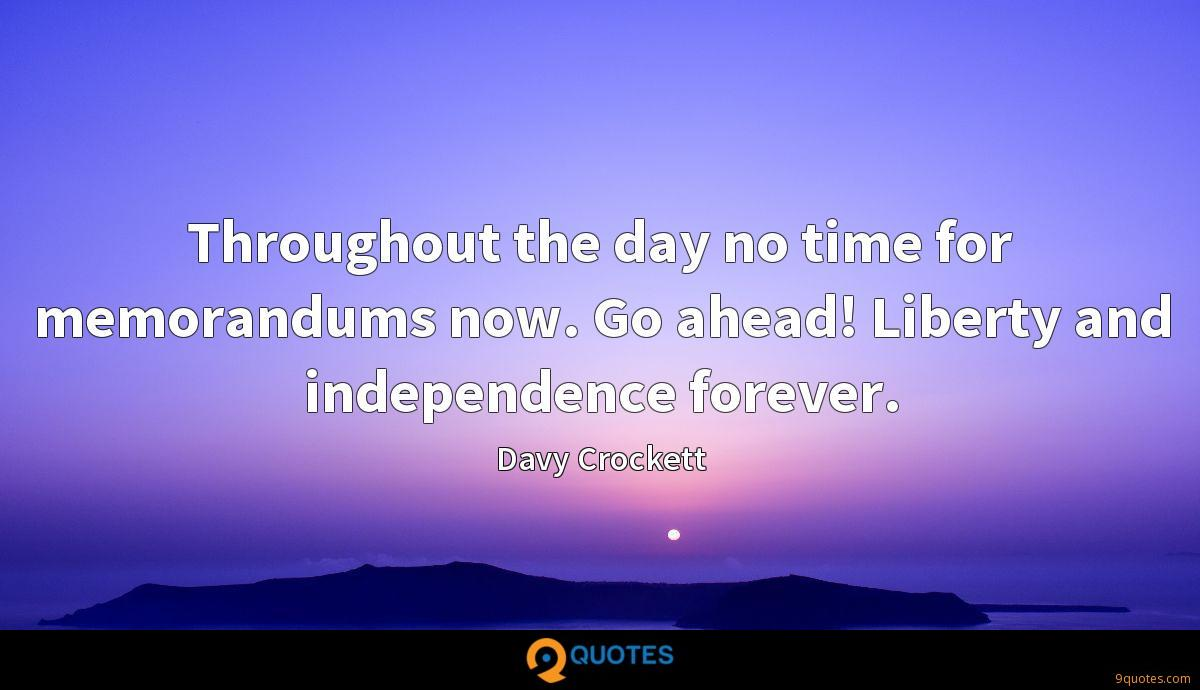Throughout the day no time for memorandums now. Go ahead! Liberty and independence forever.