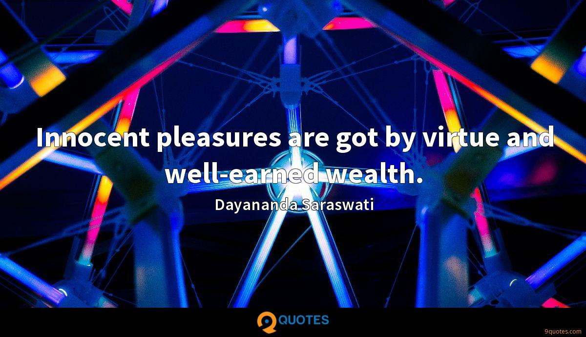 Innocent pleasures are got by virtue and well-earned wealth.