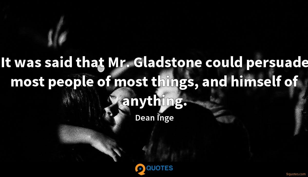 It was said that Mr. Gladstone could persuade most people of most things, and himself of anything.