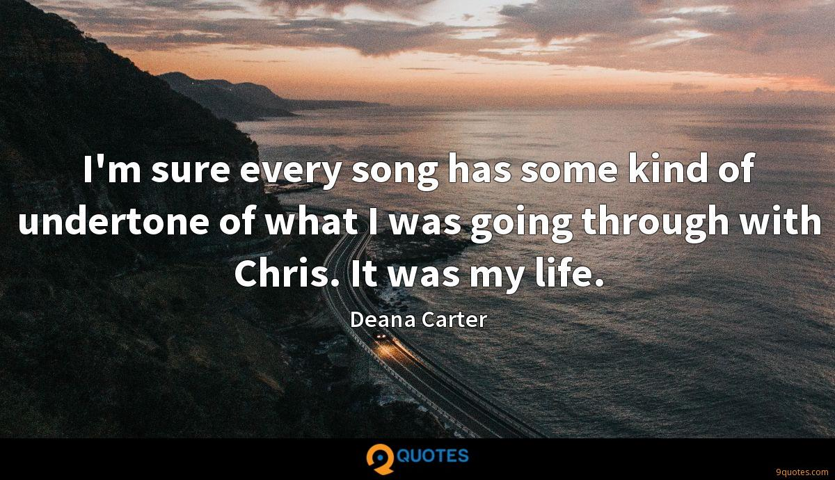 I'm sure every song has some kind of undertone of what I was going through with Chris. It was my life.