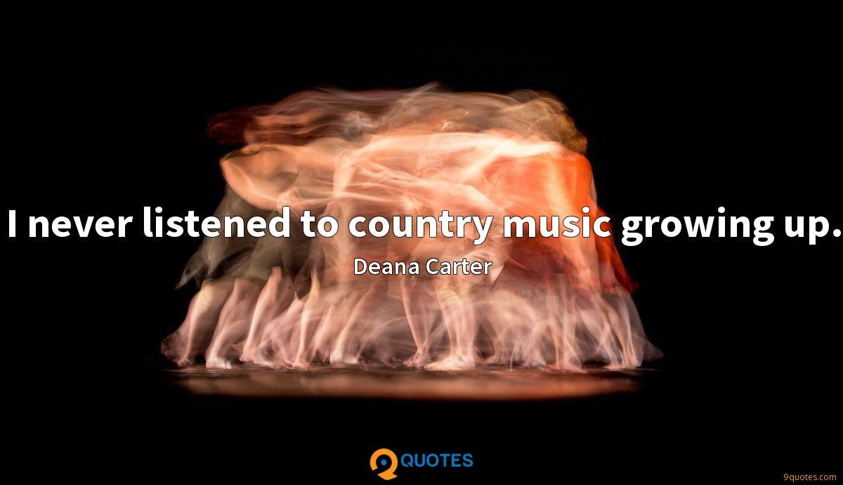 I never listened to country music growing up.