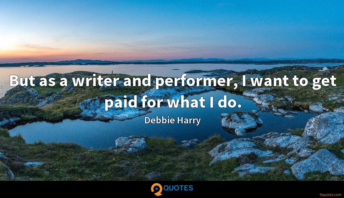 But as a writer and performer, I want to get paid for what I do.