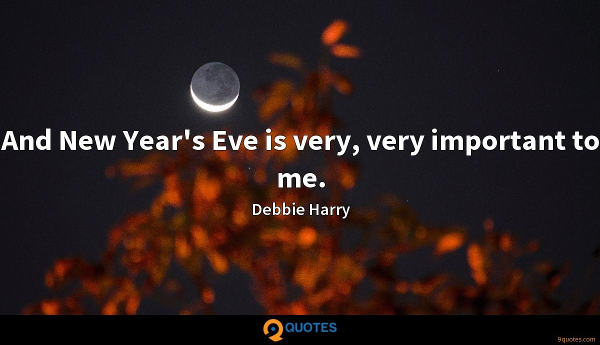 And New Year's Eve is very, very important to me.