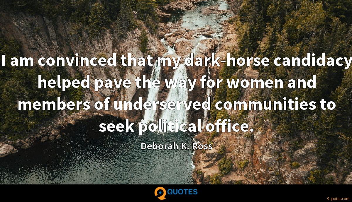 I am convinced that my dark-horse candidacy helped pave the way for women and members of underserved communities to seek political office.