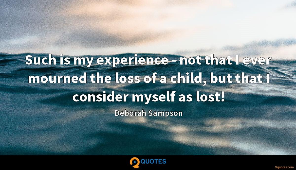 Such is my experience - not that I ever mourned the loss of a child, but that I consider myself as lost!