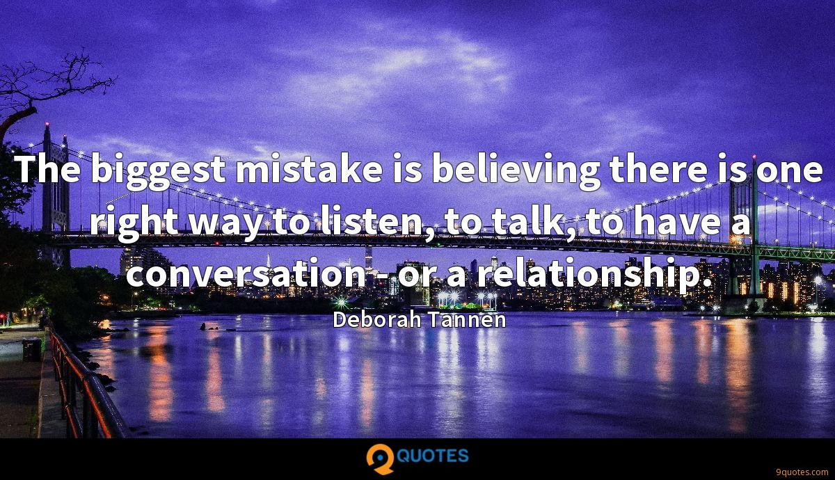 The biggest mistake is believing there is one right way to listen, to talk, to have a conversation - or a relationship.
