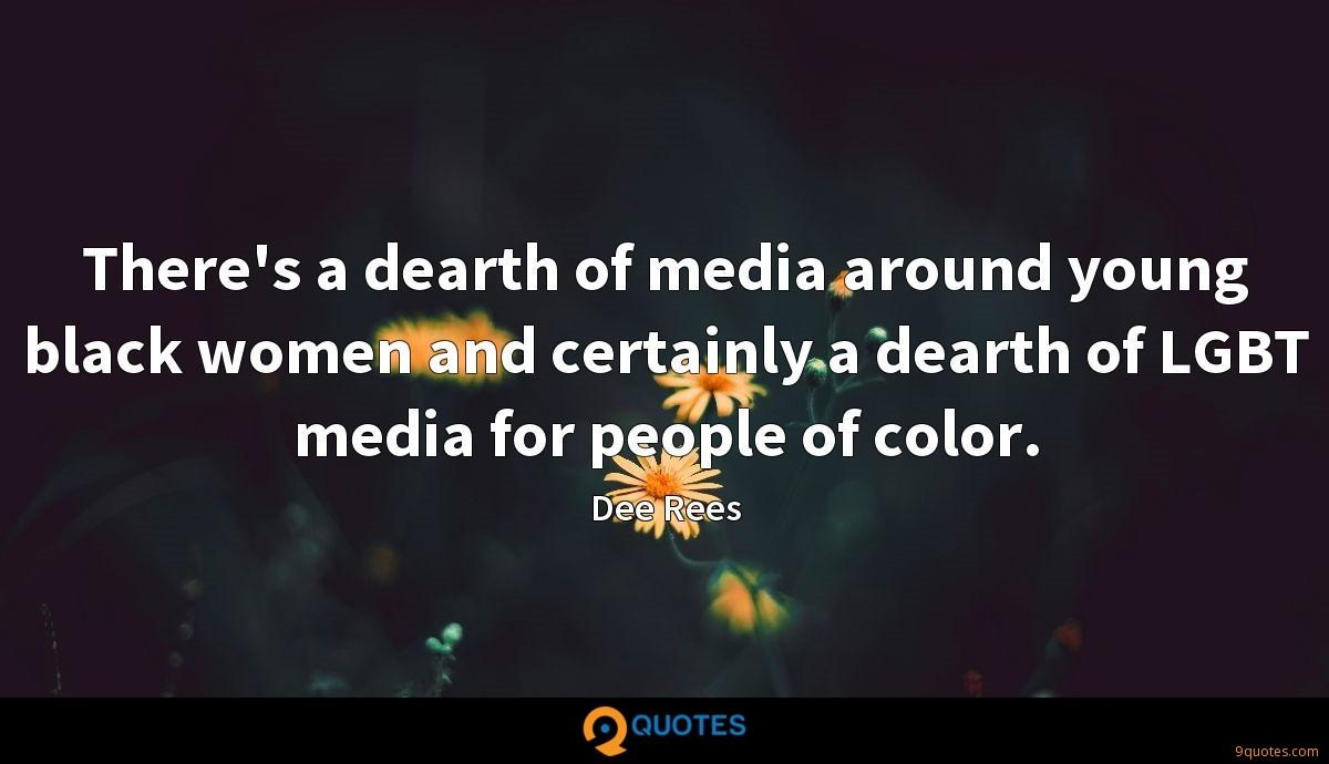 There's a dearth of media around young black women and certainly a dearth of LGBT media for people of color.