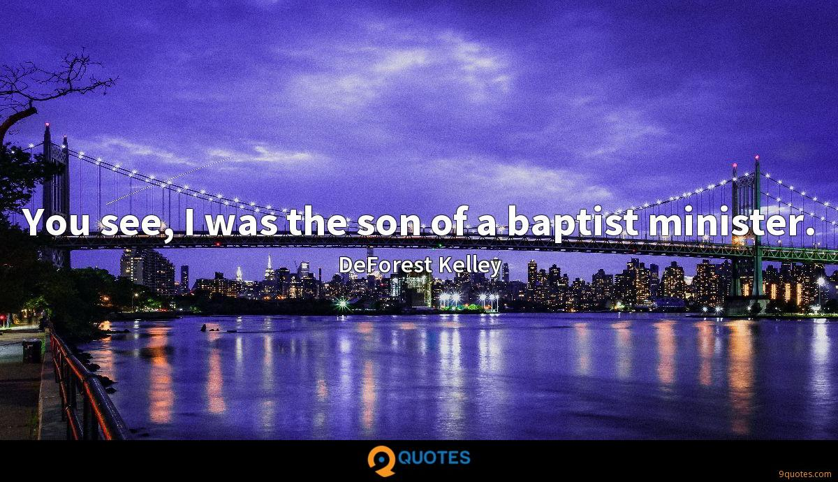 You see, I was the son of a baptist minister.