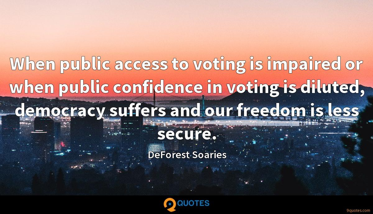 When public access to voting is impaired or when public confidence in voting is diluted, democracy suffers and our freedom is less secure.