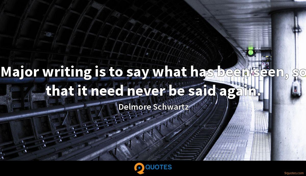 Major writing is to say what has been seen, so that it need never be said again.
