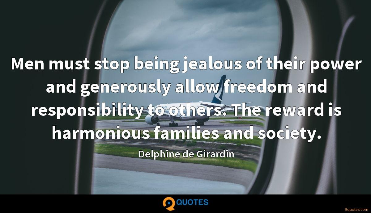 Men must stop being jealous of their power and generously allow freedom and responsibility to others. The reward is harmonious families and society.