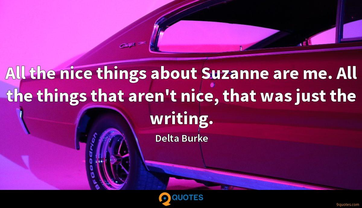 All the nice things about Suzanne are me. All the things that aren't nice, that was just the writing.