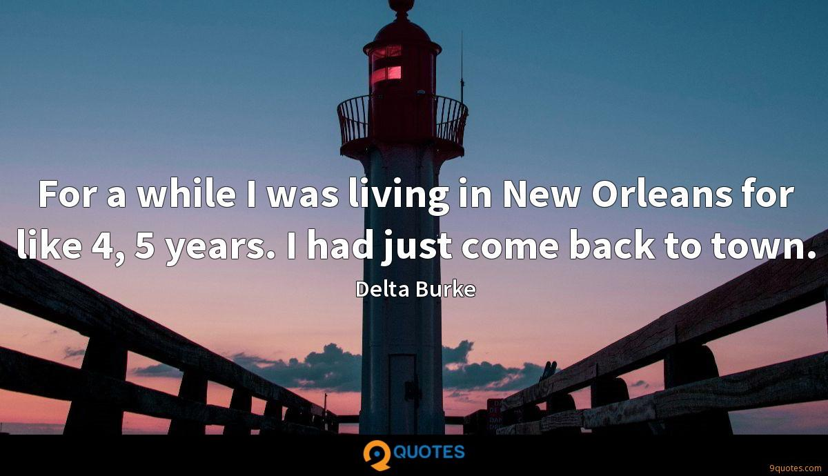 For a while I was living in New Orleans for like 4, 5 years. I had just come back to town.