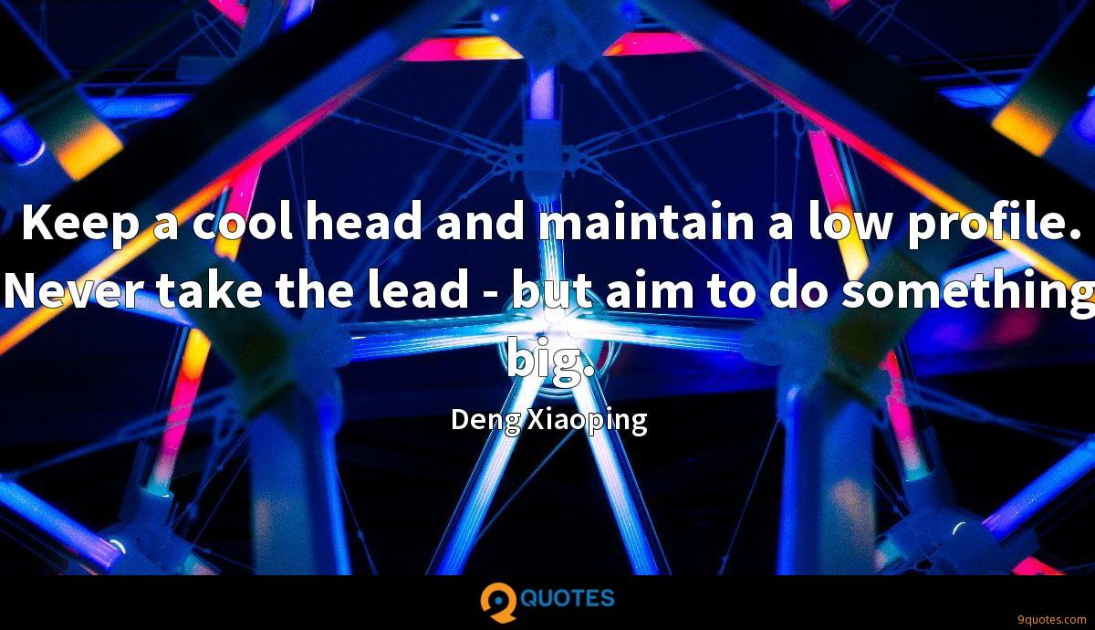 Keep a cool head and maintain a low profile. Never take the lead - but aim to do something big.