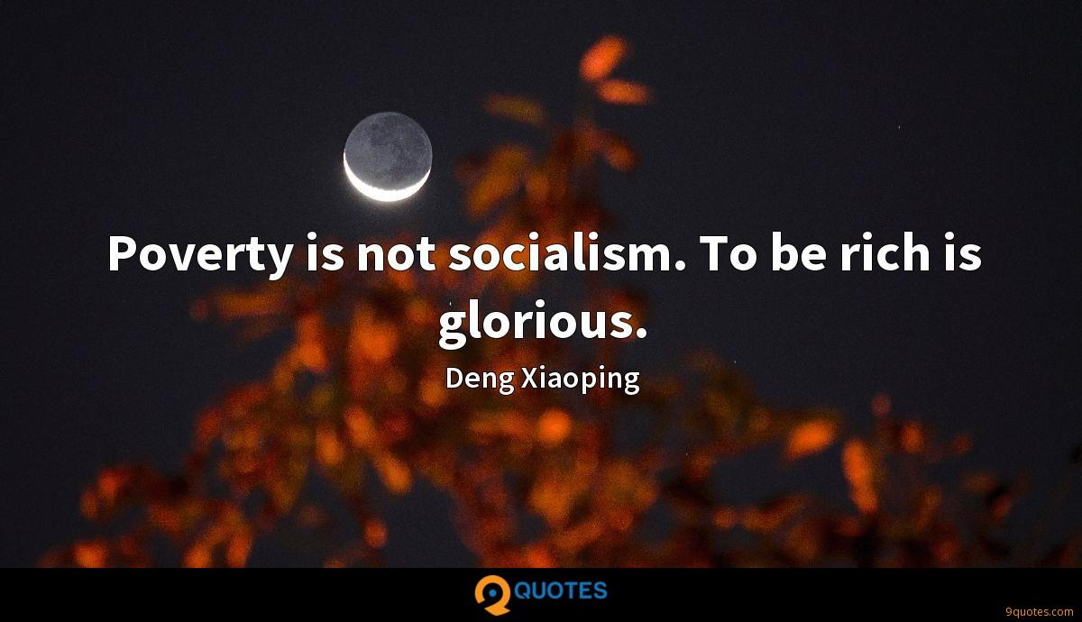 Poverty is not socialism. To be rich is glorious.