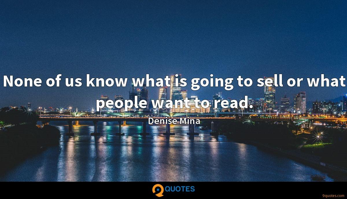 None of us know what is going to sell or what people want to read.