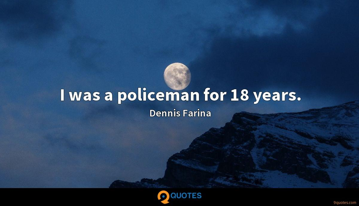 I was a policeman for 18 years.
