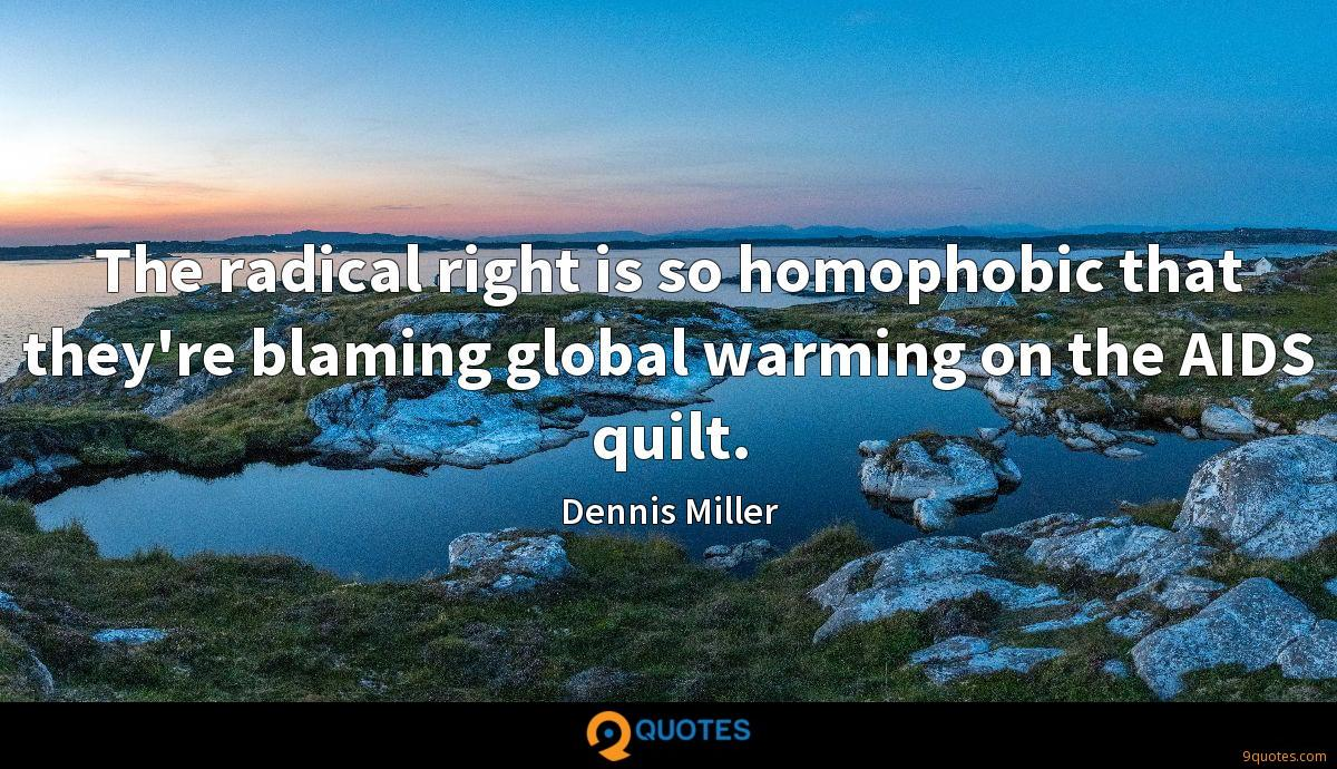 The radical right is so homophobic that they're blaming global warming on the AIDS quilt.