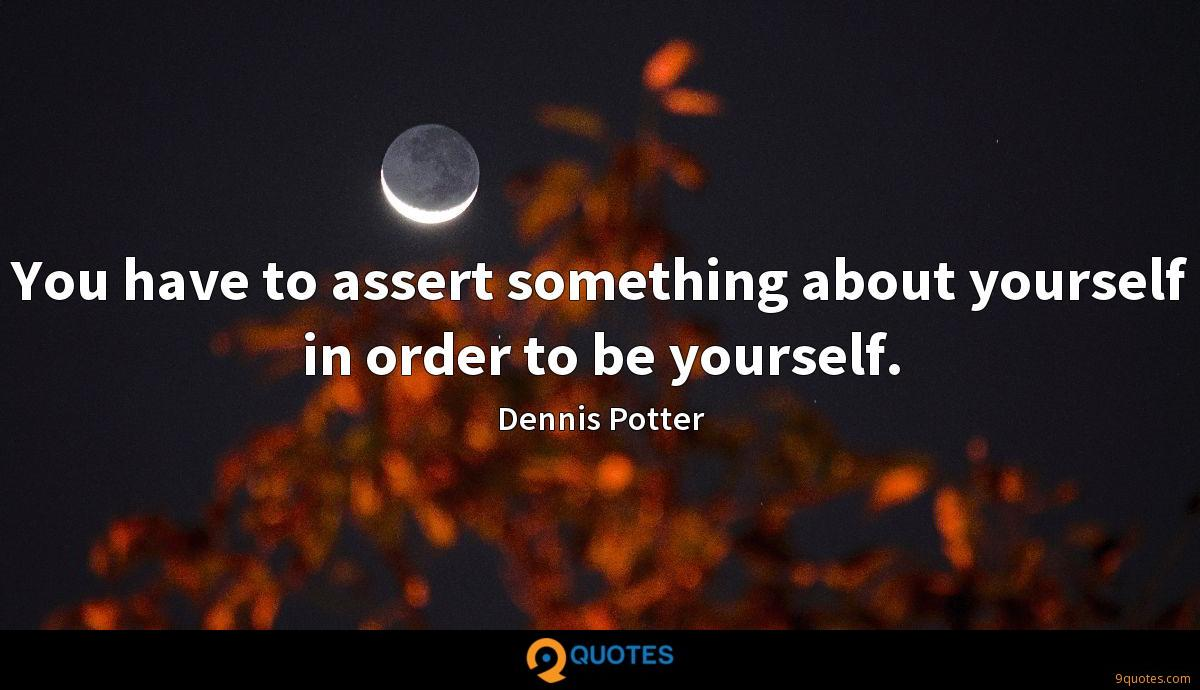 You have to assert something about yourself in order to be yourself.