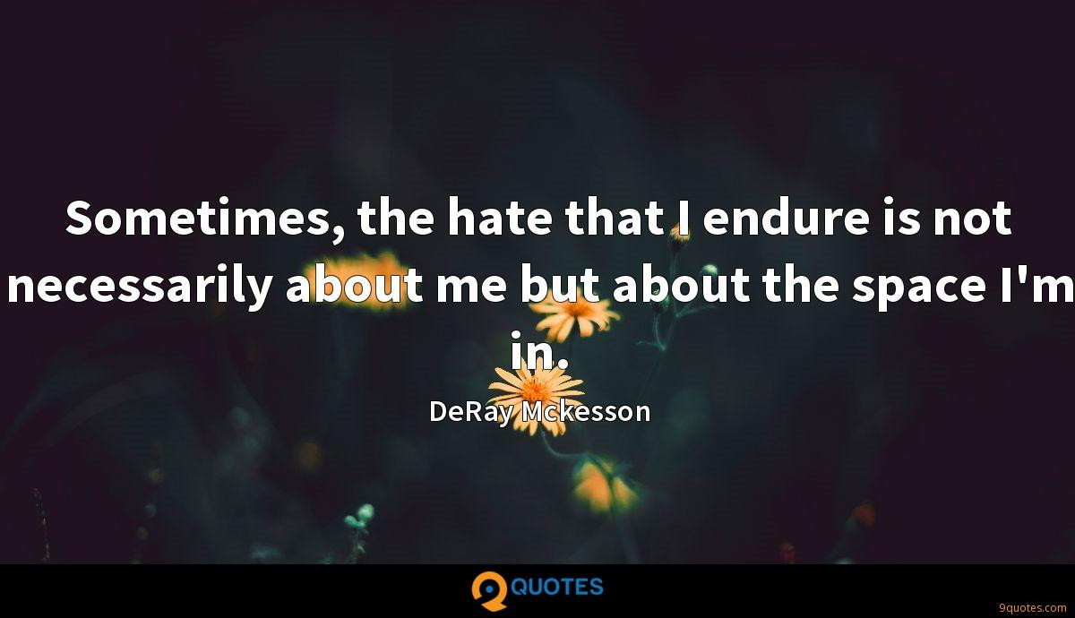 Sometimes, the hate that I endure is not necessarily about me but about the space I'm in.