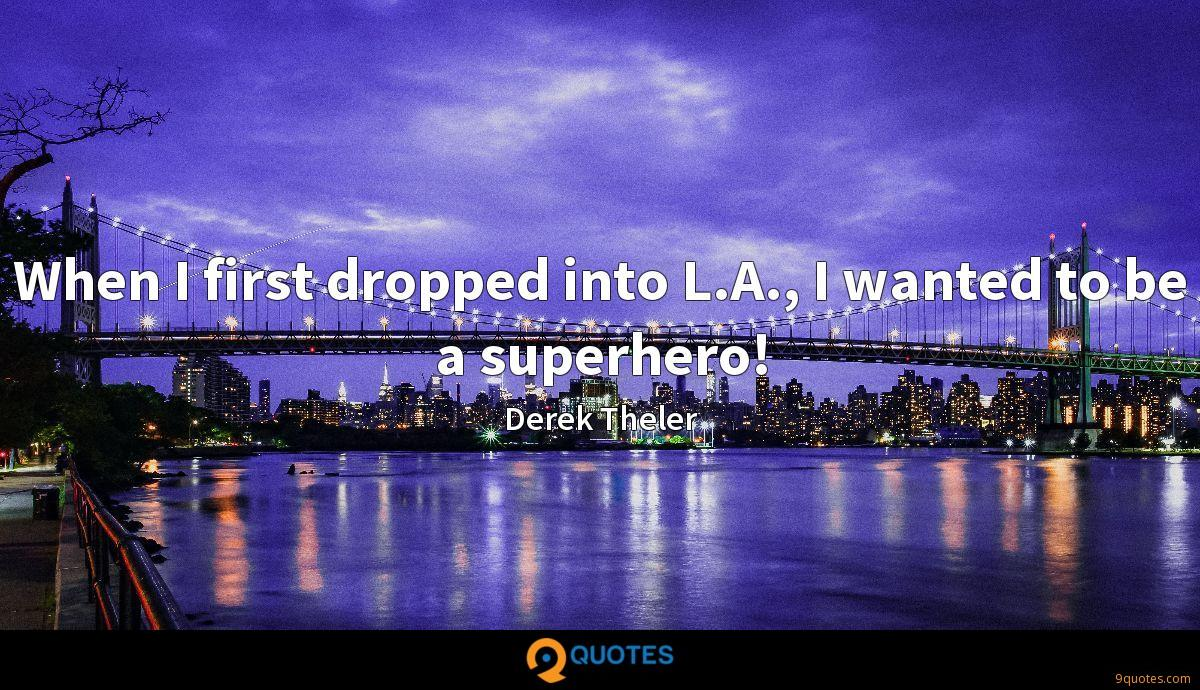 When I first dropped into L.A., I wanted to be a superhero!