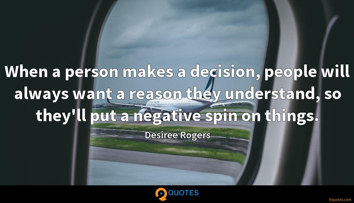 When a person makes a decision, people will always want a reason they understand, so they'll put a negative spin on things.