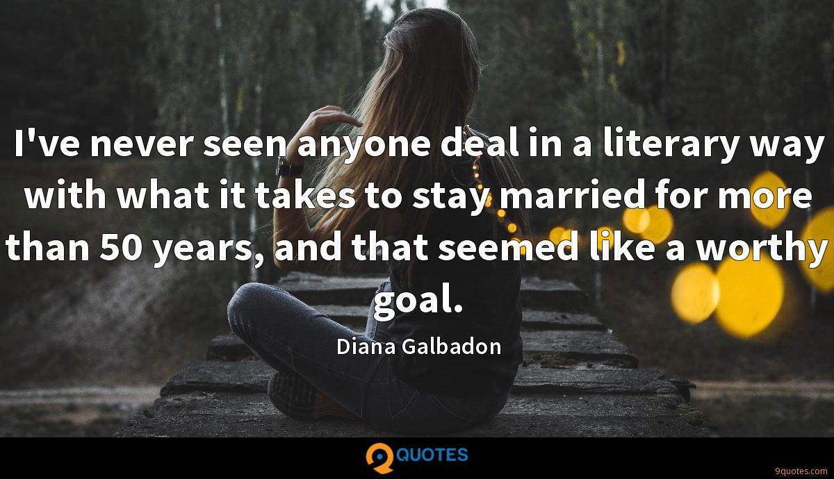 I've never seen anyone deal in a literary way with what it takes to stay married for more than 50 years, and that seemed like a worthy goal.