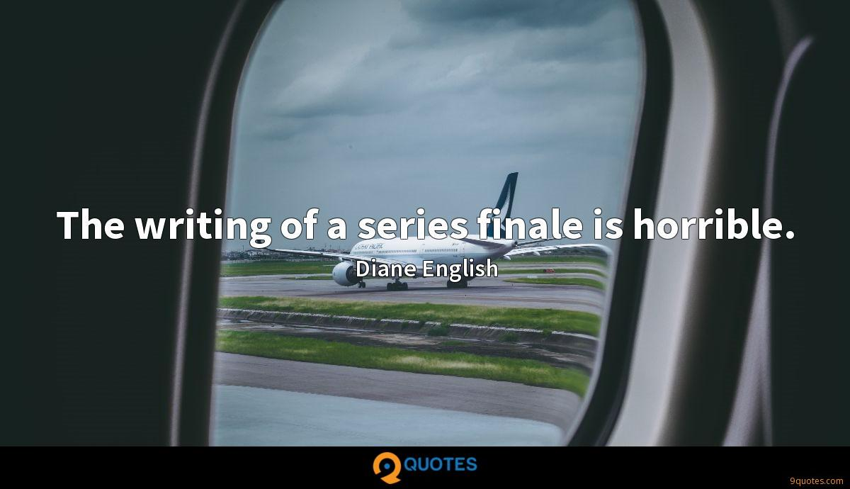 The writing of a series finale is horrible.