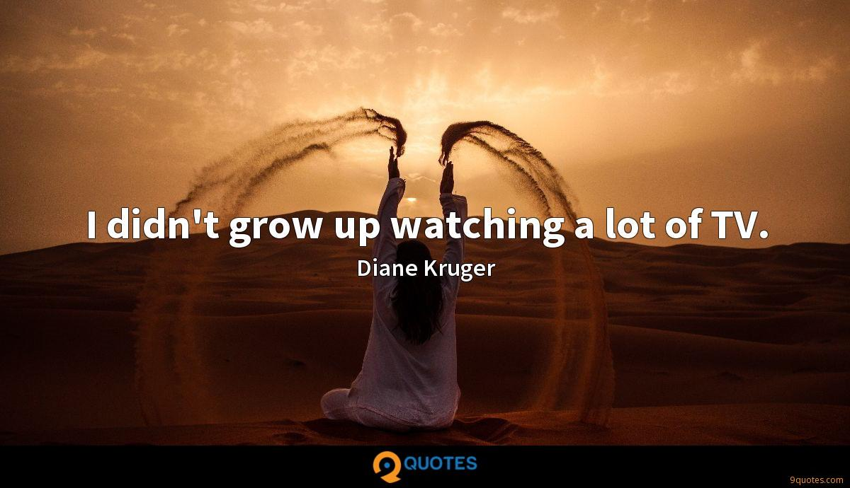I didn't grow up watching a lot of TV.