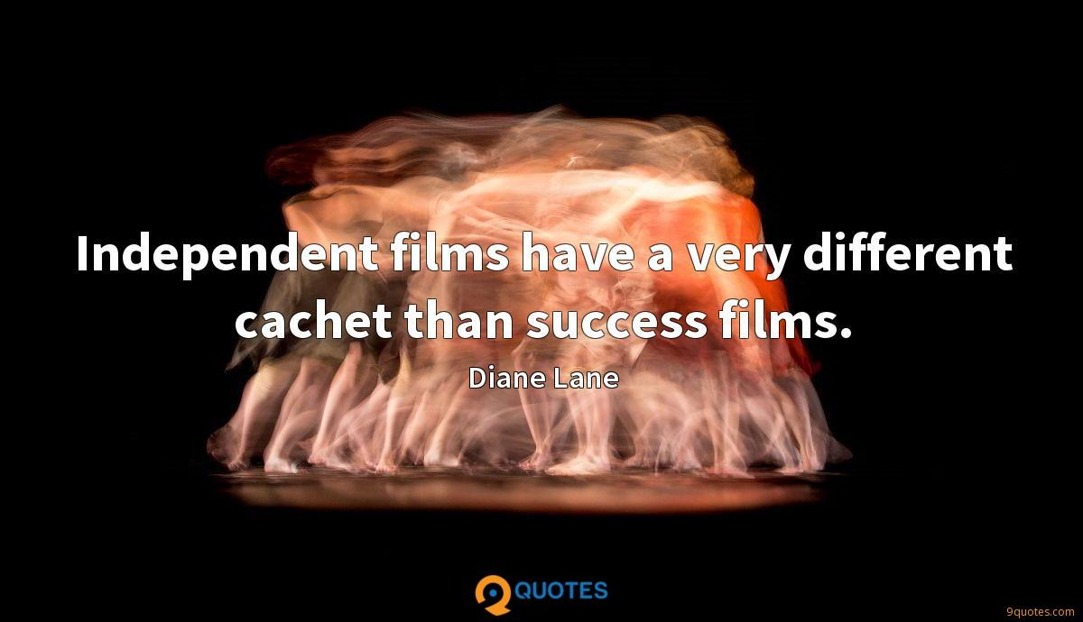 Independent films have a very different cachet than success films.
