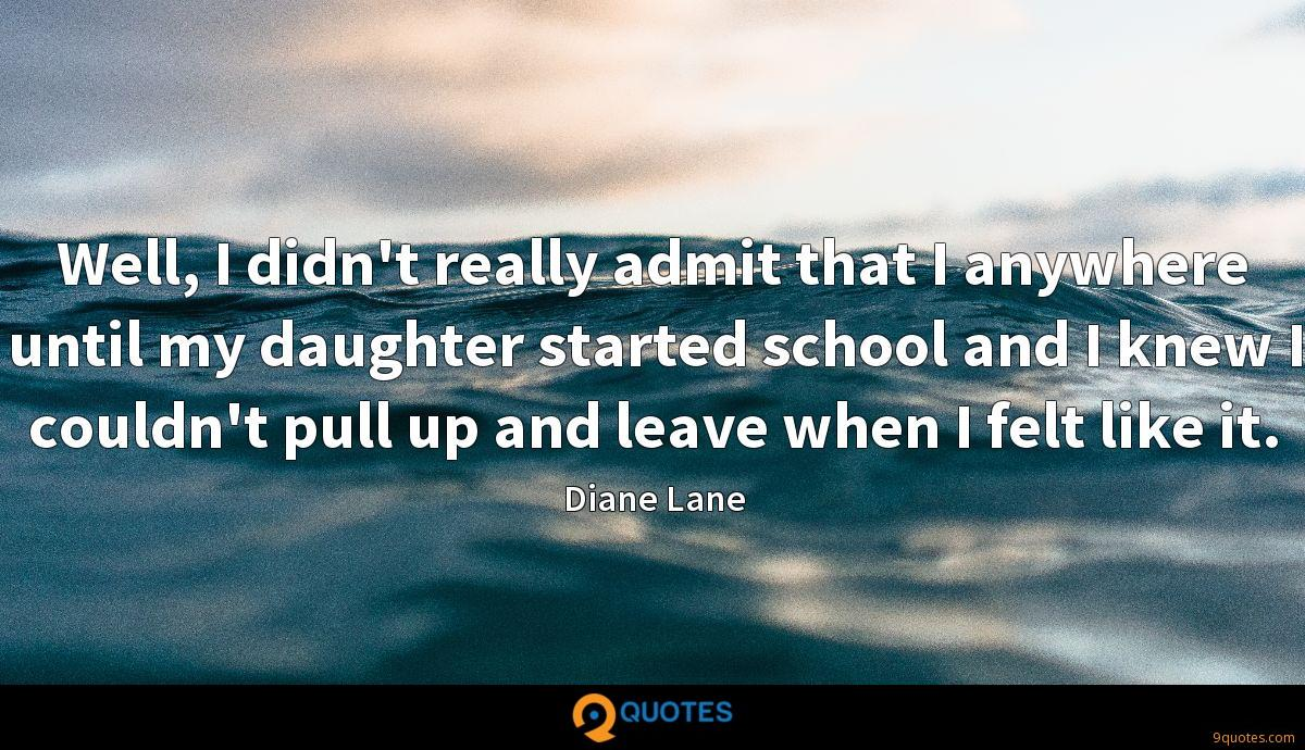 Well, I didn't really admit that I anywhere until my daughter started school and I knew I couldn't pull up and leave when I felt like it.