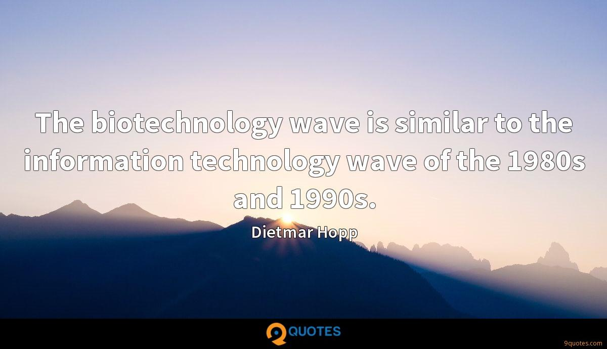 The biotechnology wave is similar to the information technology wave of the 1980s and 1990s.