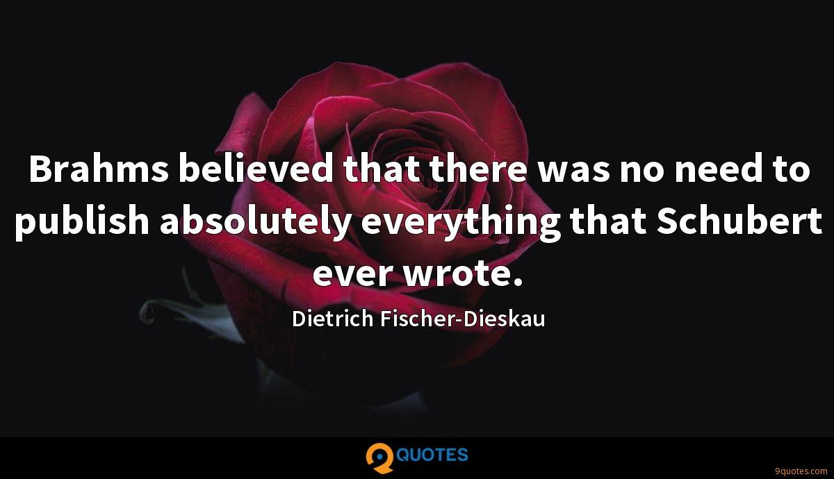 Brahms believed that there was no need to publish absolutely everything that Schubert ever wrote.