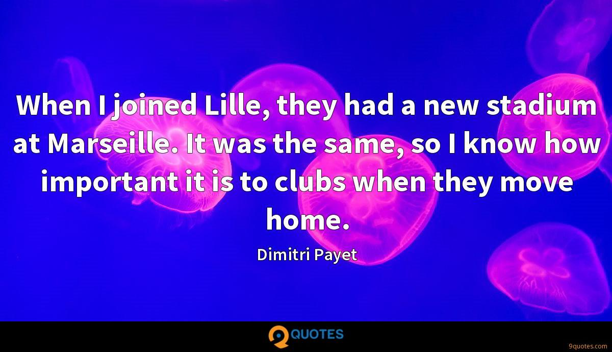 When I joined Lille, they had a new stadium at Marseille. It was the same, so I know how important it is to clubs when they move home.