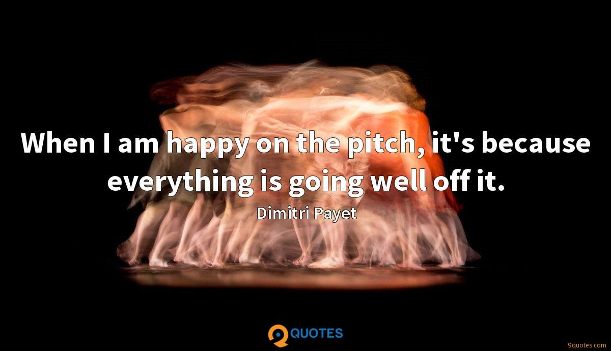 When I am happy on the pitch, it's because everything is going well off it.