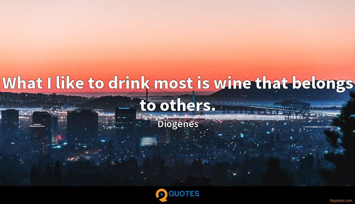 What I like to drink most is wine that belongs to others.