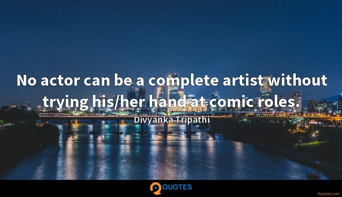 No actor can be a complete artist without trying his/her hand at comic roles.